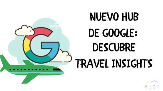 Travel Insights With Google: nuevo hub de Google